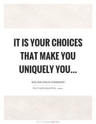 it-is-your-choices-that-make-you-uniquely-you-quote-1