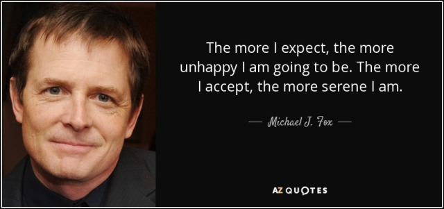 quote-the-more-i-expect-the-more-unhappy-i-am-going-to-be-the-more-i-accept-the-more-serene-michael-j-fox-10-6-0650